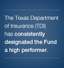 The Texas Department of Insurance (TDI) has consistently designated the Fund a high performer.